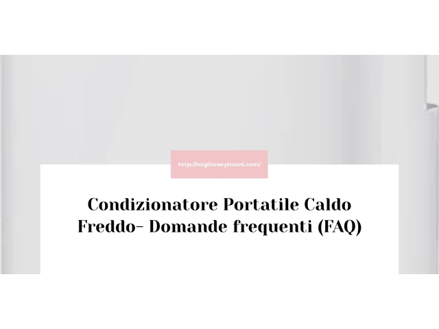 Condizionatore Portatile Caldo Freddo- Domande frequenti (FAQ)