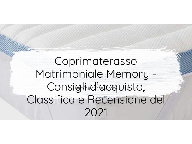 Coprimaterasso Matrimoniale Memory : Consigli d'acquisto, Classifica e Recensioni
