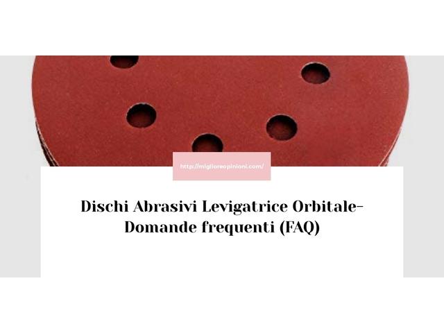 Dischi Abrasivi Levigatrice Orbitale- Domande frequenti (FAQ)