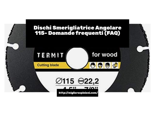 Dischi Smerigliatrice Angolare 115- Domande frequenti (FAQ)