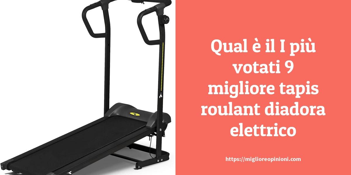 I più votati 9 migliore tapis roulant diadora elettrico – Qual è la migliore?