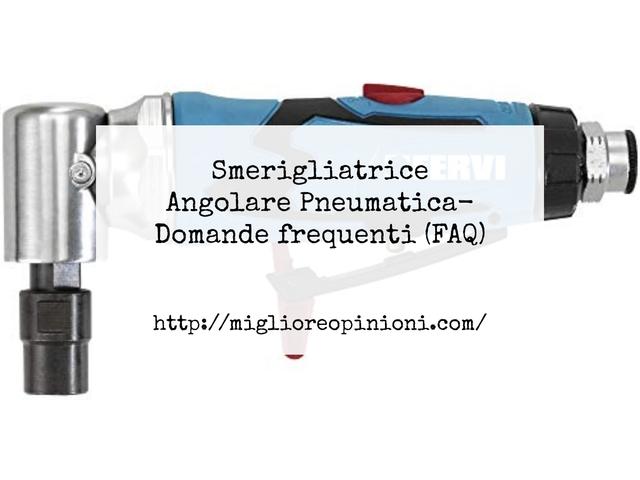 Smerigliatrice Angolare Pneumatica- Domande frequenti (FAQ)