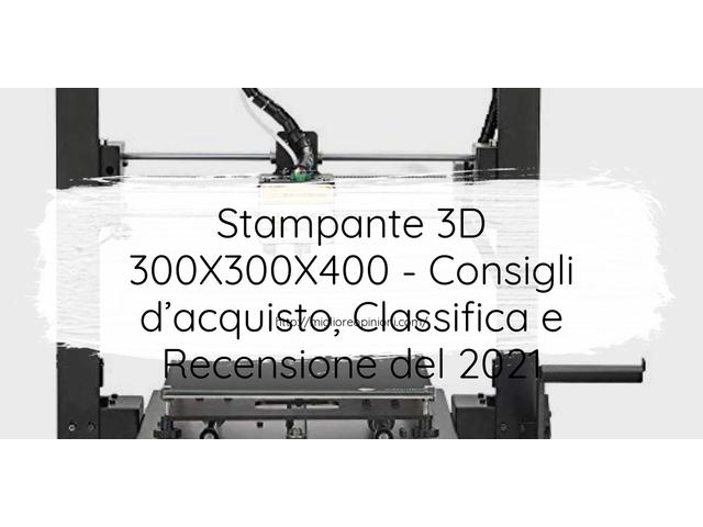 La top 10 stampante 3d 300x300x400 al miglior nel 2021