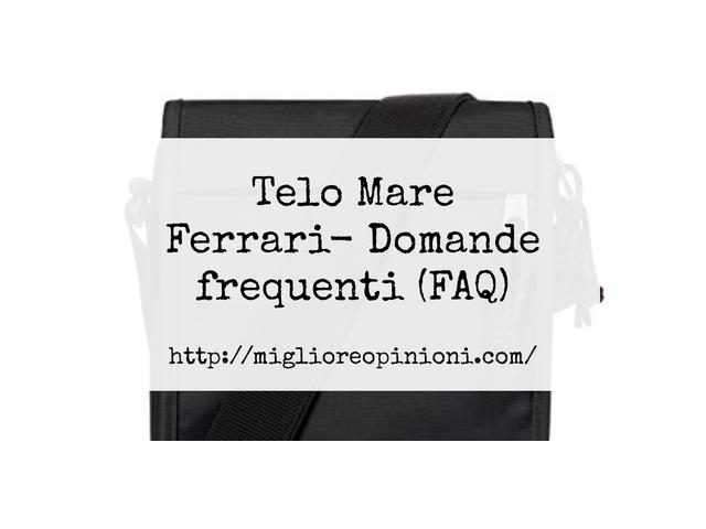 Telo Mare Ferrari- Domande frequenti (FAQ)