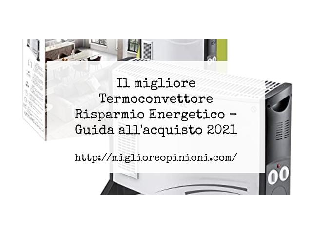 Le migliori marche di Termoconvettore Risparmio Energetico italiane