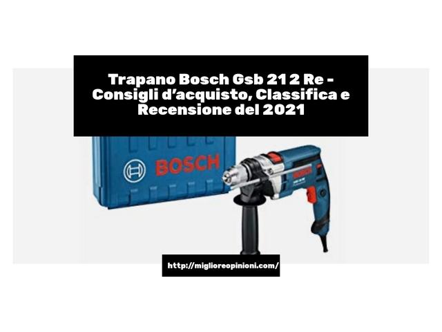 Trapano Bosch Gsb 21 2 Re : Consigli d'acquisto, Classifica e Recensioni