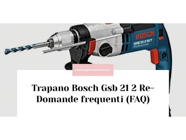 Trapano Bosch Gsb 21 2 Re- Domande frequenti (FAQ)