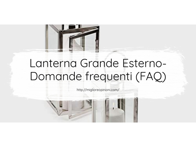 Lanterna Grande Esterno- Domande frequenti (FAQ)