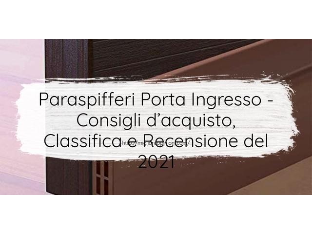 Paraspifferi Porta Ingresso : Consigli d'acquisto, Classifica e Recensioni