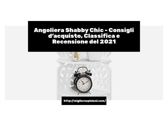 Angoliera Shabby Chic : Consigli d'acquisto, Classifica e Recensioni