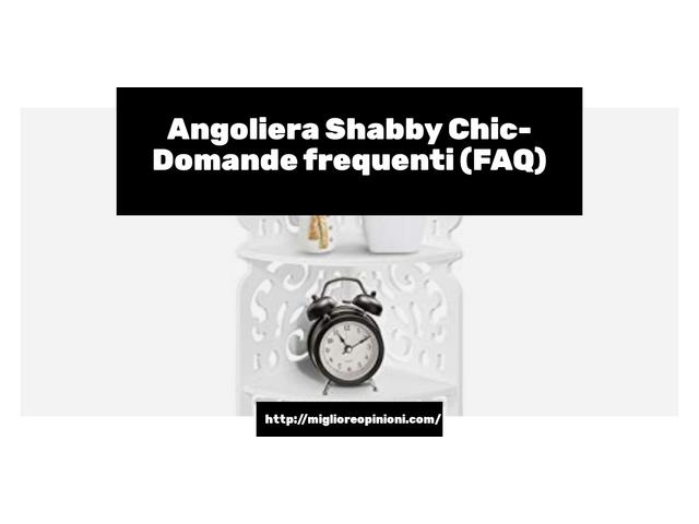 Angoliera Shabby Chic- Domande frequenti (FAQ)