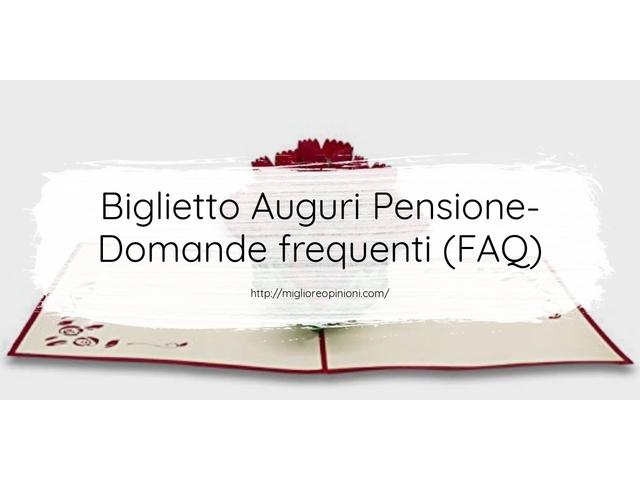 Biglietto Auguri Pensione- Domande frequenti (FAQ)