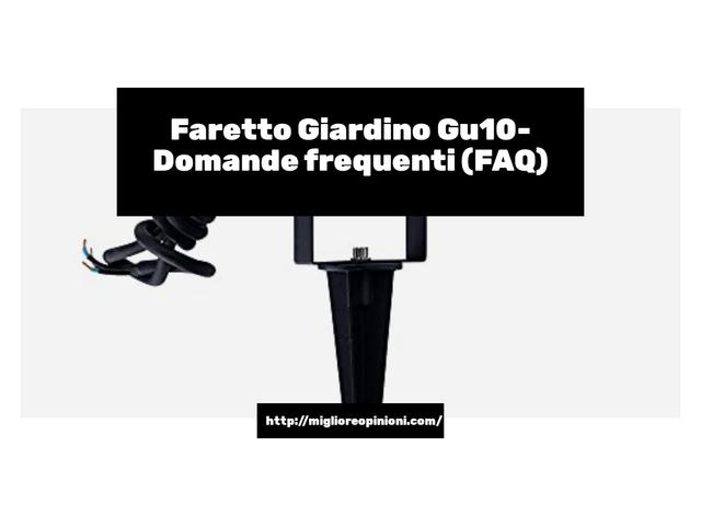 Faretto Giardino Gu10- Domande frequenti (FAQ)