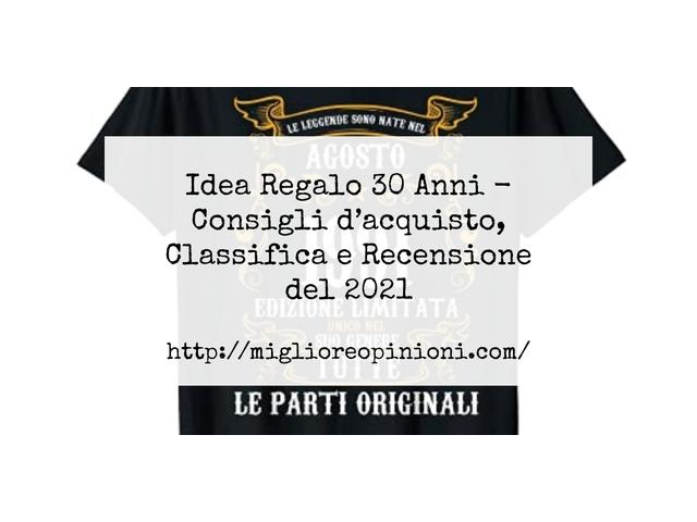 Idea Regalo 30 Anni : Consigli d'acquisto, Classifica e Recensioni