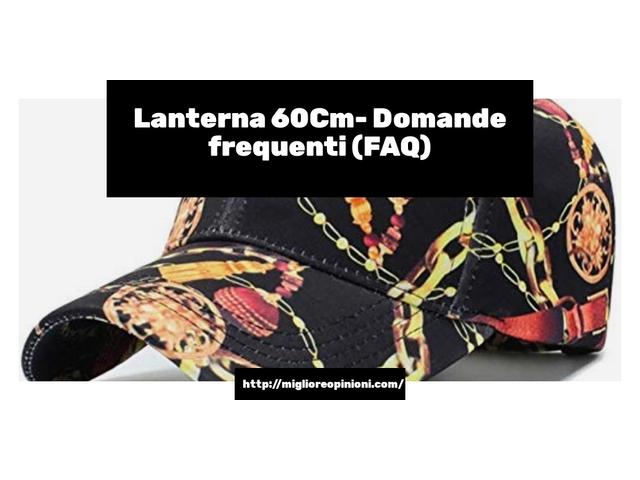 Lanterna 60Cm- Domande frequenti (FAQ)