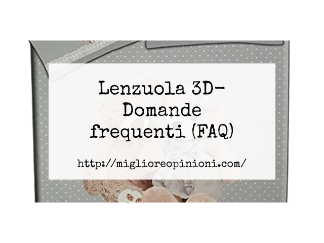 Lenzuola 3D- Domande frequenti (FAQ)