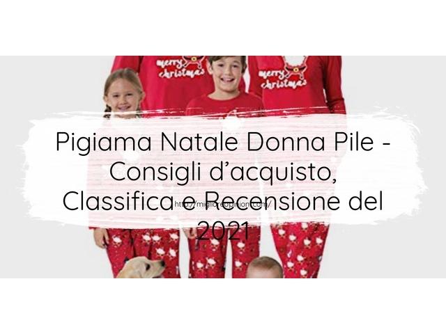 Pigiama Natale Donna Pile : Consigli d'acquisto, Classifica e Recensioni