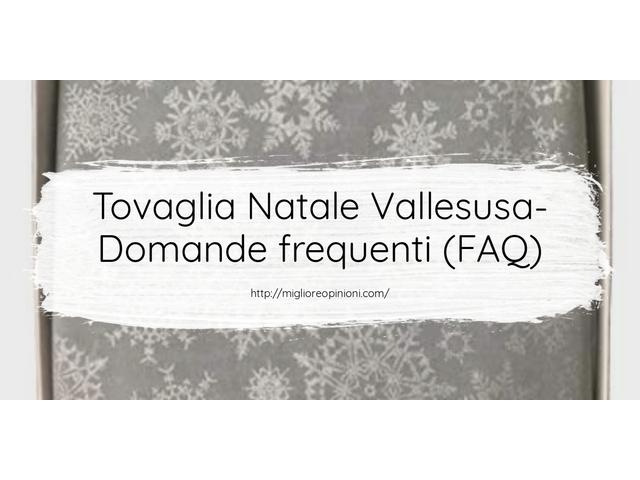 Tovaglia Natale Vallesusa- Domande frequenti (FAQ)