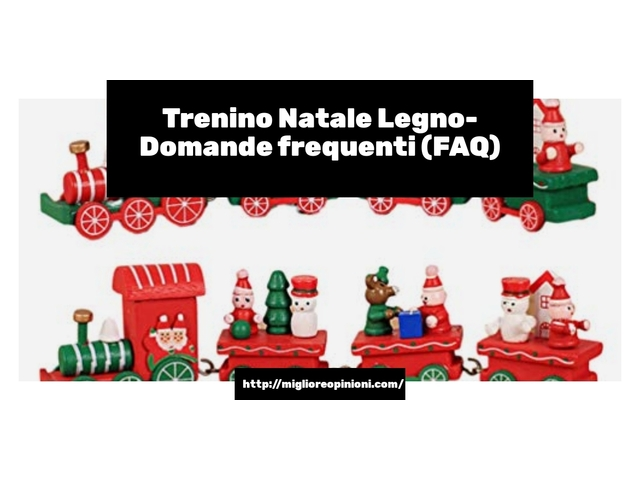 Trenino Natale Legno- Domande frequenti (FAQ)