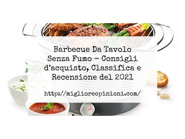 Barbecue Da Tavolo Senza Fumo : Consigli d'acquisto, Classifica e Recensioni