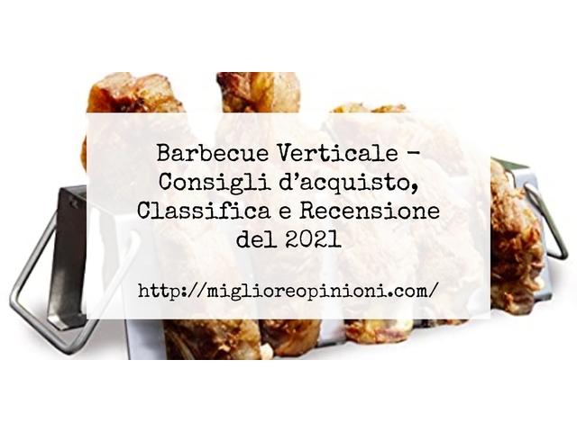 Barbecue Verticale : Consigli d'acquisto, Classifica e Recensioni