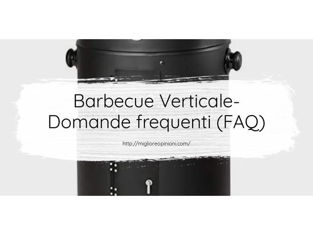 Barbecue Verticale- Domande frequenti (FAQ)