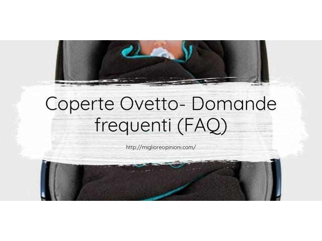 Coperte Ovetto- Domande frequenti (FAQ)