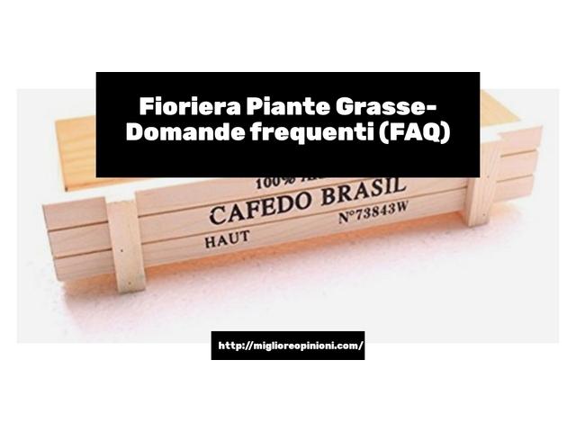 Fioriera Piante Grasse- Domande frequenti (FAQ)