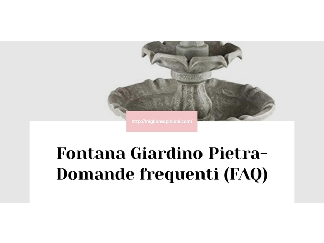 Fontana Giardino Pietra- Domande frequenti (FAQ)