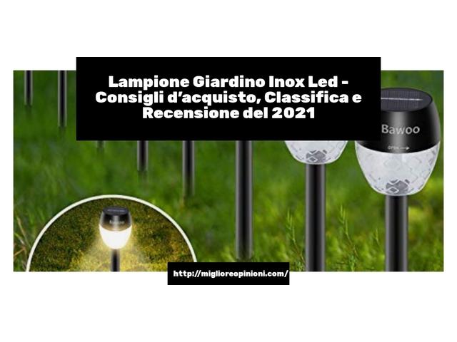 Lampione Giardino Inox Led : Consigli d'acquisto, Classifica e Recensioni