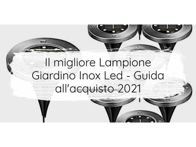 Le migliori marche di Lampione Giardino Inox Led italiane