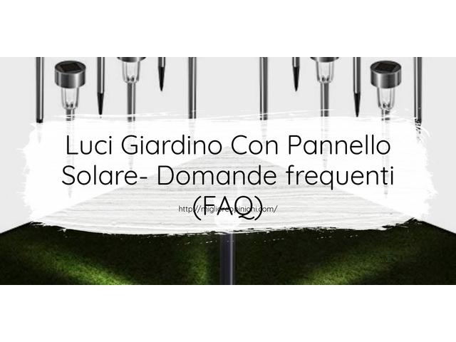 Luci Giardino Con Pannello Solare- Domande frequenti (FAQ)