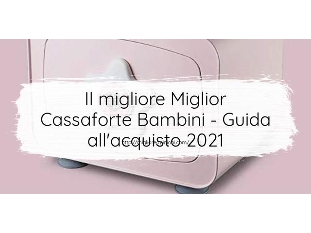Le migliori marche di Miglior Cassaforte Bambini italiane