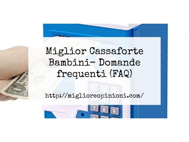 Miglior Cassaforte Bambini- Domande frequenti (FAQ)