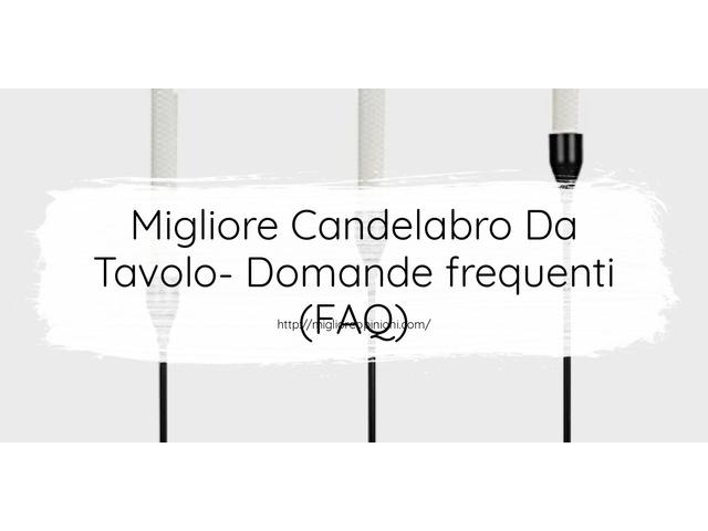 Migliore Candelabro Da Tavolo- Domande frequenti (FAQ)