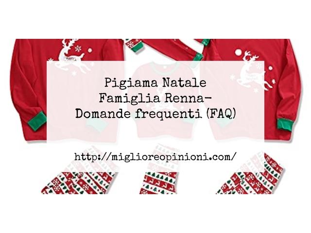 Pigiama Natale Famiglia Renna- Domande frequenti (FAQ)