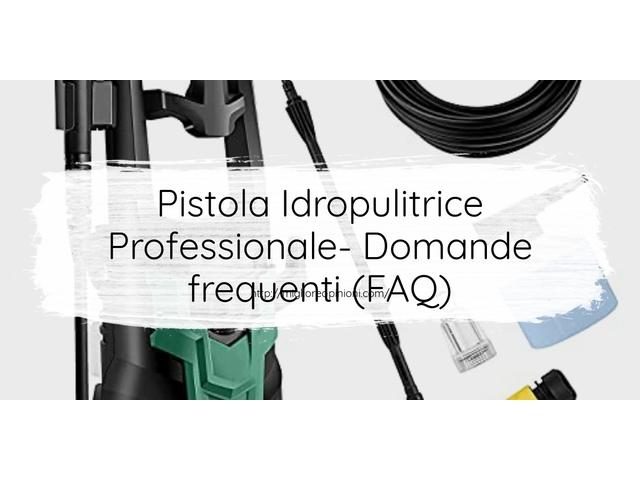 Pistola Idropulitrice Professionale- Domande frequenti (FAQ)