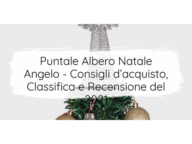 Puntale Albero Natale Angelo : Consigli d'acquisto, Classifica e Recensioni