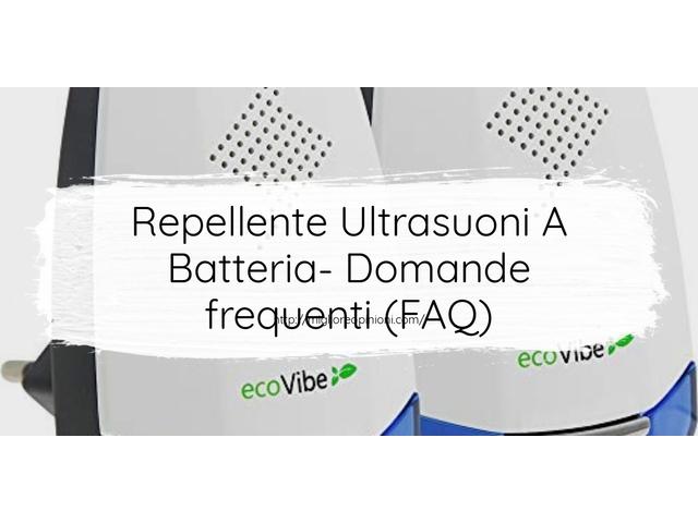 Repellente Ultrasuoni A Batteria- Domande frequenti (FAQ)