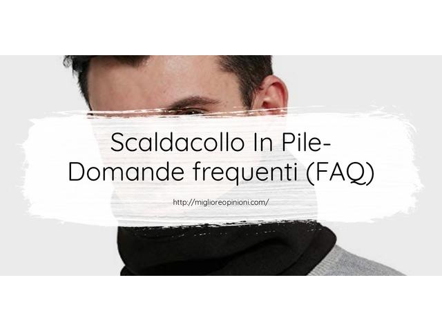 Scaldacollo In Pile- Domande frequenti (FAQ)
