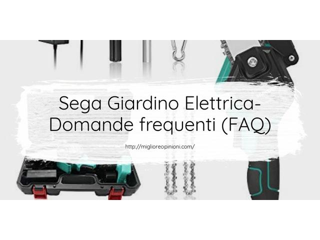 Sega Giardino Elettrica- Domande frequenti (FAQ)