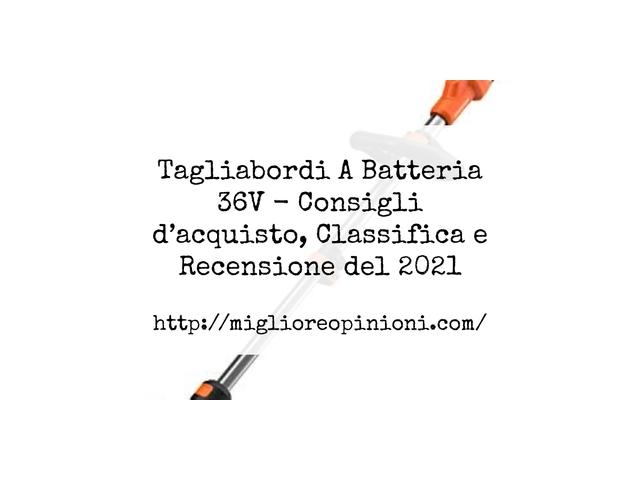 Tagliabordi A Batteria 36V : Consigli d'acquisto, Classifica e Recensioni
