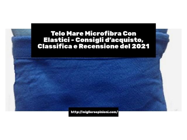Telo Mare Microfibra Con Elastici : Consigli d'acquisto, Classifica e Recensioni
