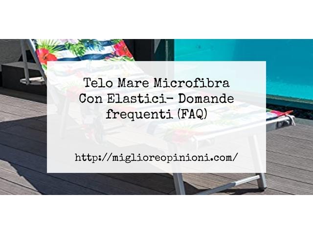 Telo Mare Microfibra Con Elastici- Domande frequenti (FAQ)