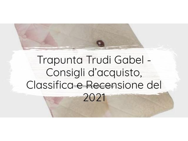 Trapunta Trudi Gabel : Consigli d'acquisto, Classifica e Recensioni
