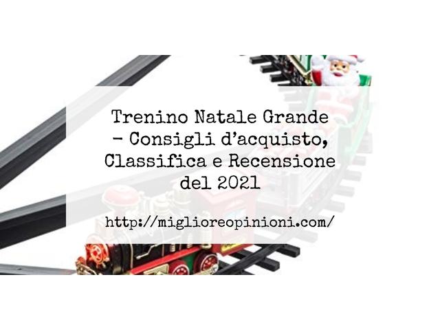 Trenino Natale Grande : Consigli d'acquisto, Classifica e Recensioni
