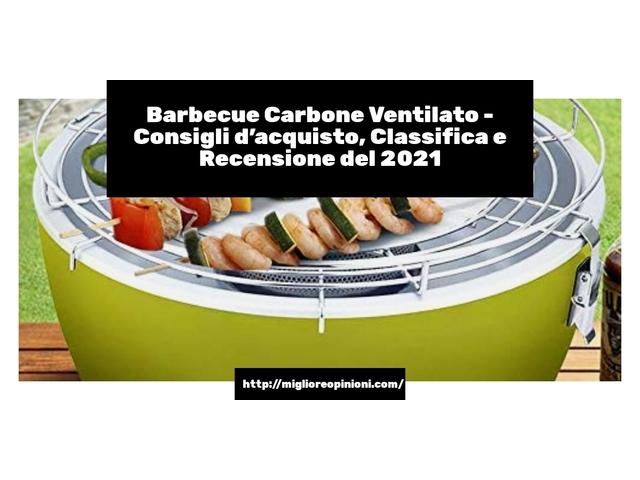 La top 10 barbecue carbone ventilato nel 2021