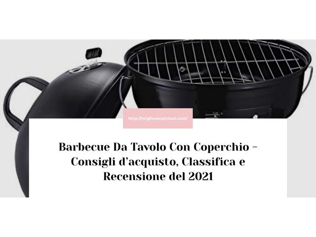 Barbecue Da Tavolo Con Coperchio : Consigli d'acquisto, Classifica e Recensioni