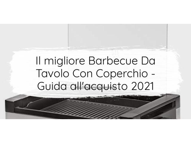 Le migliori marche di Barbecue Da Tavolo Con Coperchio italiane