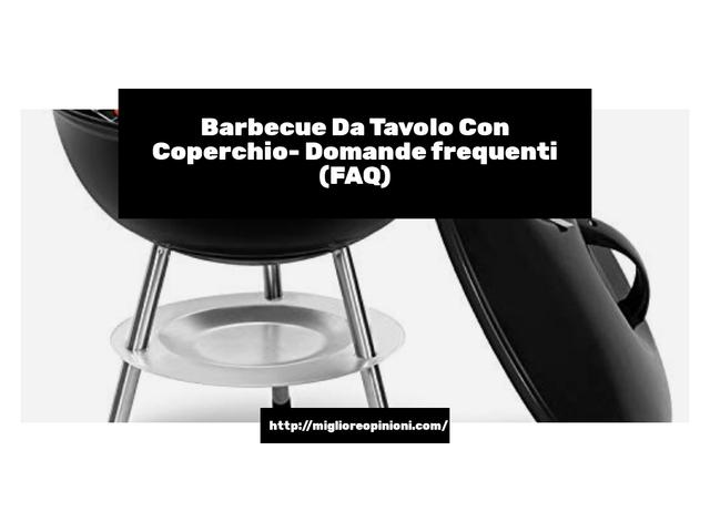 Barbecue Da Tavolo Con Coperchio- Domande frequenti (FAQ)